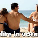 Tradire in vacanza: Consigli su come fare